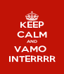 KEEP CALM AND VAMO  INTERRRR - Personalised Poster A4 size