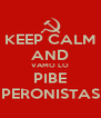 KEEP CALM AND VAMO LO PIBE PERONISTAS - Personalised Poster A4 size