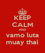 KEEP CALM AND vamo luta muay thai - Personalised Poster A4 size