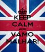 KEEP CALM AND VAMO MALHAR! - Personalised Poster A4 size