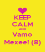 KEEP CALM AND Vamo Mexee! (8) - Personalised Poster A4 size