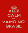 KEEP CALM AND VAMO NO  BRASIL - Personalised Poster A4 size