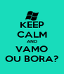 KEEP CALM AND VAMO OU BORA? - Personalised Poster A4 size