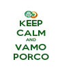 KEEP CALM AND VAMO PORCO - Personalised Poster A4 size