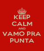 KEEP CALM AND VAMO PRA PUNTA - Personalised Poster A4 size