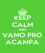 KEEP CALM AND VAMO PRO ACAMPA - Personalised Poster A4 size
