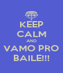 KEEP CALM AND VAMO PRO BAILE!!! - Personalised Poster A4 size