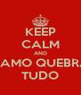 KEEP CALM AND VAMO QUEBRA TUDO - Personalised Poster A4 size