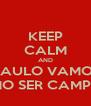 KEEP CALM AND VAMO SÃO PAULO VAMO SÃO PAULO VAMO SER CAMPEÃO - Personalised Poster A4 size