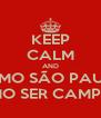 KEEP CALM AND VAMO SÃO PAULO VAMO SER CAMPEÃO - Personalised Poster A4 size
