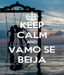 KEEP CALM AND VAMO SE BEIJA - Personalised Poster A4 size
