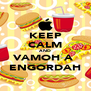 KEEP CALM AND VAMOH A  ENGORDAH - Personalised Poster A4 size