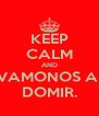 KEEP CALM AND VAMONOS A  DOMIR. - Personalised Poster A4 size