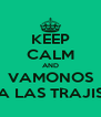 KEEP CALM AND VAMONOS A LAS TRAJIS - Personalised Poster A4 size