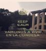 KEEP CALM AND VAMONOS A VIVIR EN LA CONDESA - Personalised Poster A4 size
