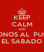 KEEP CALM AND VAMONOS AL  PULGON EL SABADO - Personalised Poster A4 size