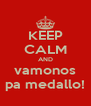 KEEP CALM AND vamonos pa medallo! - Personalised Poster A4 size