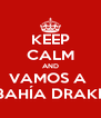 KEEP CALM AND VAMOS A  BAHÍA DRAKE - Personalised Poster A4 size