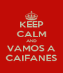 KEEP CALM AND VAMOS A CAIFANES - Personalised Poster A4 size