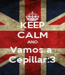 KEEP CALM AND Vamos a  Cepillar:3 - Personalised Poster A4 size
