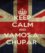 KEEP CALM AND VAMOS A  CHUPAR  - Personalised Poster A4 size