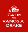KEEP CALM AND VAMOS A  DRAKE - Personalised Poster A4 size