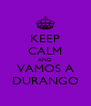 KEEP CALM AND VAMOS A DURANGO - Personalised Poster A4 size