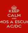 KEEP CALM AND VAMOS A ESCUHAR AC/DC - Personalised Poster A4 size