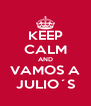 KEEP CALM AND VAMOS A JULIO´S - Personalised Poster A4 size