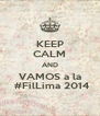 KEEP CALM AND VAMOS a la  #FilLima 2014 - Personalised Poster A4 size