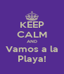 KEEP CALM AND Vamos a la Playa! - Personalised Poster A4 size