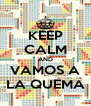 KEEP CALM AND VAMOS A LA QUEMA - Personalised Poster A4 size