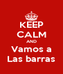 KEEP CALM AND Vamos a Las barras - Personalised Poster A4 size