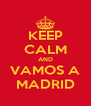 KEEP CALM AND VAMOS A MADRID - Personalised Poster A4 size