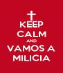 KEEP CALM AND VAMOS A MILICIA - Personalised Poster A4 size