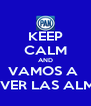 KEEP CALM AND VAMOS A  MOVER LAS ALMAS - Personalised Poster A4 size