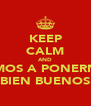 KEEP CALM AND VAMOS A PONERNOS BIEN BUENOS - Personalised Poster A4 size