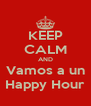 KEEP CALM AND Vamos a un Happy Hour - Personalised Poster A4 size