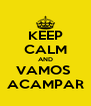 KEEP CALM AND VAMOS  ACAMPAR - Personalised Poster A4 size
