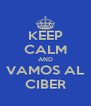 KEEP CALM AND VAMOS AL CIBER - Personalised Poster A4 size