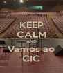 KEEP CALM AND Vamos ao CIC - Personalised Poster A4 size