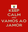 KEEP CALM AND VAMOS AO JAMOR - Personalised Poster A4 size