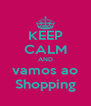 KEEP CALM AND vamos ao Shopping - Personalised Poster A4 size
