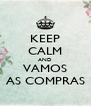 KEEP CALM AND VAMOS AS COMPRAS - Personalised Poster A4 size
