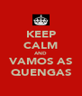 KEEP CALM AND VAMOS AS QUENGAS - Personalised Poster A4 size