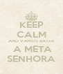 KEEP CALM AND VAMOS BATER  A META SENHORA - Personalised Poster A4 size