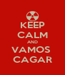 KEEP CALM AND VAMOS  CAGAR - Personalised Poster A4 size