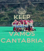 KEEP CALM AND VAMOS CANTABRIA - Personalised Poster A4 size