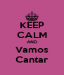 KEEP CALM AND Vamos Cantar - Personalised Poster A4 size