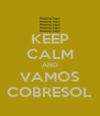 KEEP CALM AND VAMOS COBRESOL - Personalised Poster A4 size